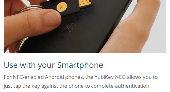 For NFC-enabled Android phones, the YubiKey NEO allows you to just tap the key against the phone to complete authentication.