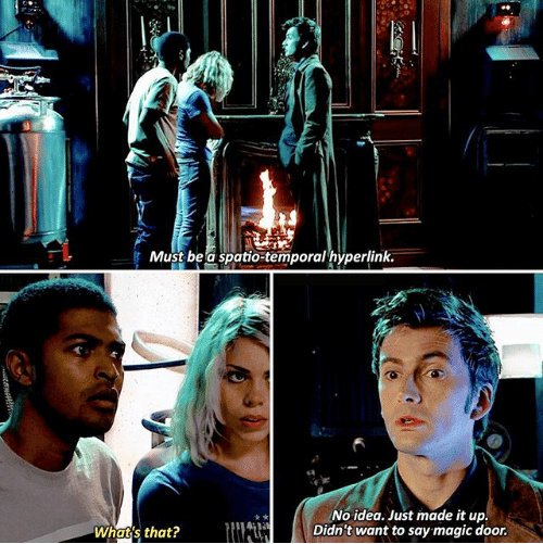 """Screencap from Doctor Who. The Doctor says """"Must be a Spatio Temporal hyperlink."""" Mickey replies """"What's that?"""" The Doctor answers """"No idea, just made it up. Didn't want to say 'magic door'."""
