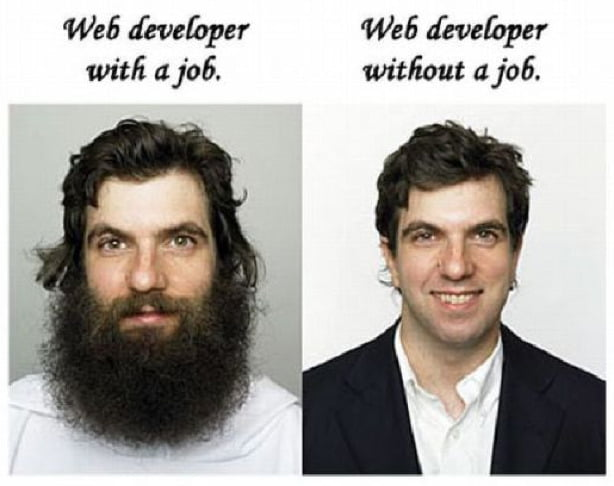 Web Developer with a job (has a great big beard). Web Developer without a job (is clean shaven).