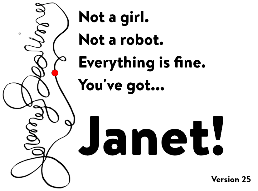 Not a girl. Not a robot. Everything is fine. You've got JAnet.