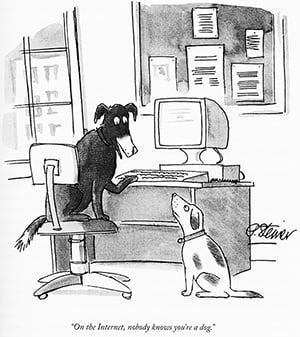 "Two dogs sat at a computer. One says ""On the Internet nobody knows you're a dog."""