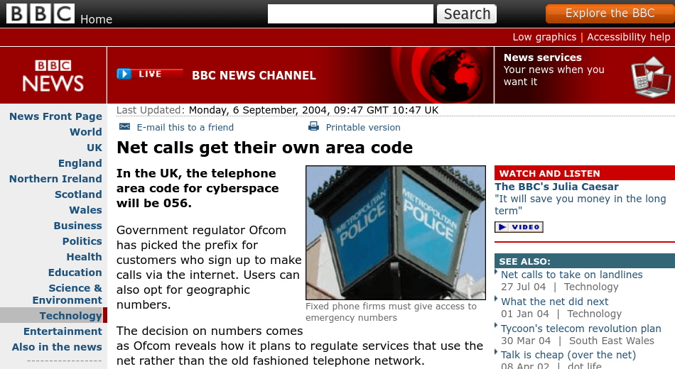 Old BBC News website. Net calls get their own area code Blue police lamp, BBC Fixed phone firms must give access to emergency numbers In the UK, the telephone area code for cyberspace will be 056. Government regulator Ofcom has picked the prefix for customers who sign up to make calls via the internet. Users can also opt for geographic numbers. The decision on numbers comes as Ofcom reveals how it plans to regulate services that use the net rather than the old fashioned telephone network.