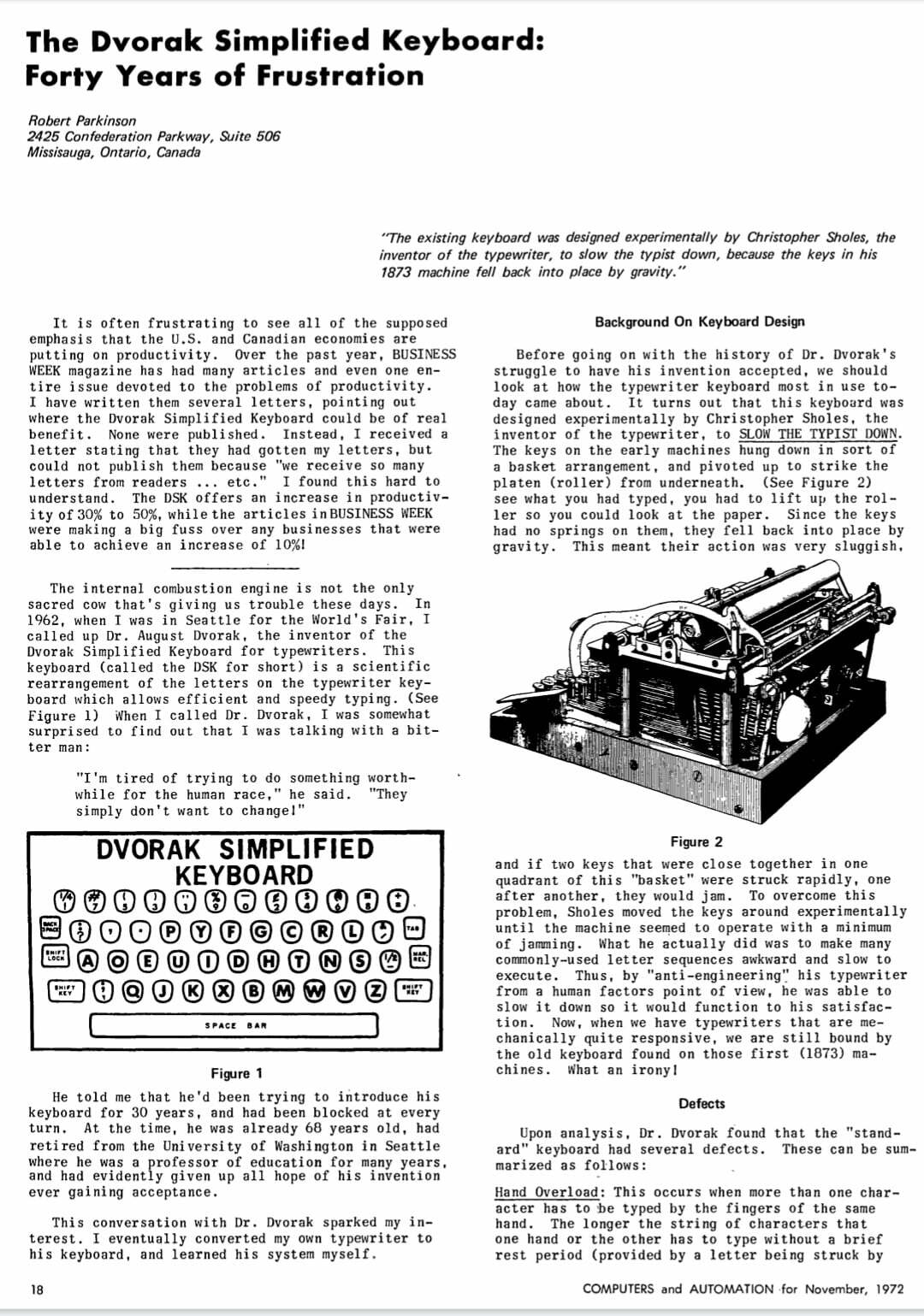 """I called up Dr. August Dvorak, the inventor of the Dvorak Simplified Keyboard for typewriters. This keyboard (called the DSK for short) is a scientific rearrangement of the letters on the typewriter key- board which allows efficient and speedy typing. (See Figure 1) When I called Dr. Dvorak, I was somewhat surprised to find out that I was talking with a bit- ter man : """"I'm tired of trying to do something worth- while for the human race,"""" he said. """"They simply don't want to change!"""""""