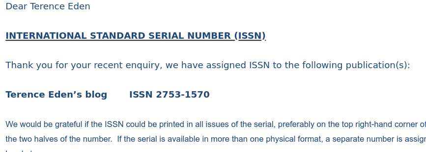creenshot of an email from the British Library. Dear Terence Eden INTERNATIONAL STANDARD SERIAL NUMBER (ISSN) Thank you for your recent enquiry, we have assigned ISSN to the following publication(s): Terence Eden's blog ISSN 2753-1570 .