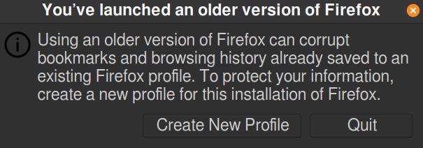 Using an older version of Firefox can corrupt bookmarks and browsing history already saved in your existing FireFox profile. To protect your information, create a new profile for this installation of firefox.